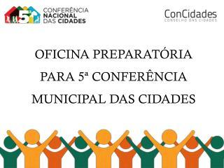 OFICINA PREPARATÓRIA PARA 5ª CONFERÊNCIA MUNICIPAL DAS CIDADES