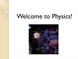 Welcome to Physics!