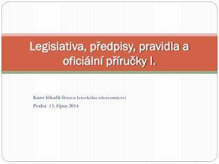 Legislativa, p?edpisy, pravidla a ofici�ln� p?�ru?ky I.