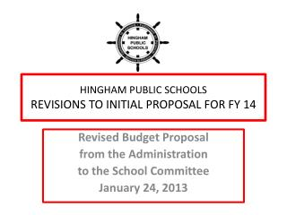 HINGHAM PUBLIC SCHOOLS REVISIONS TO INITIAL PROPOSAL FOR FY 14