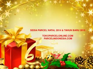 SEDIA PARCEL NATAL 201 4  & TAHUN BARU 201 5 TOKOPARCELONLINE.COM   PARCELINDONESIA.COM