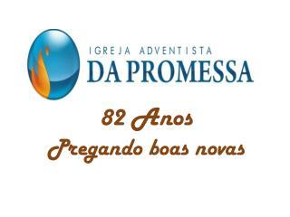 82 Anos Pregando boas novas