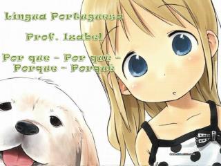 Língua Portuguesa Prof. Izabel Por que – Por quê –  Porque – Porquê