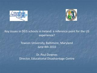 Key issues in DEIS schools in Ireland: a reference point for the US experience  Towson University, Baltimore, Maryland J