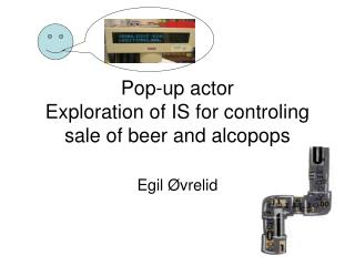 Pop-up actor Exploration of IS for controling sale of beer and alcopops