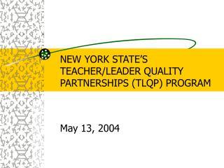 NEW YORK STATE'S  TEACHER/LEADER QUALITY PARTNERSHIPS (TLQP) PROGRAM