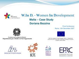 W.In D. - W omen  In D evelopment Malta – Case Study Doriana Bezzina Final Conference