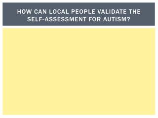 How can local people validate the self-assessment for autism?