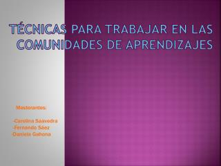 TÉCNICAS PARA TRABAJAR EN LAS COMUNIDADES DE APRENDIZAJES