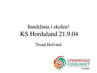 Inneklima i skolen! KS Hordaland 21.9.04