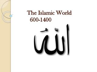 The Islamic World 600-1400