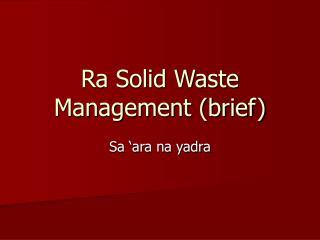 Ra Solid Waste Management (brief)
