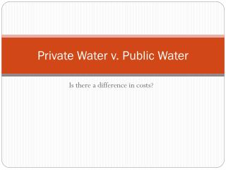 Private Water v. Public Water