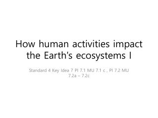 How human activities impact the Earth's ecosystems I