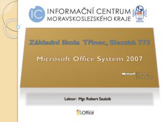 Základní škola  Třinec, Slezská 773 Microsoft Office Syst e m 2007