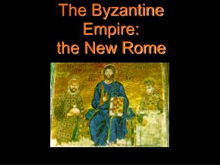The Byzantine Empire: the New Rome