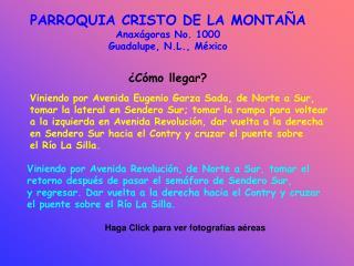 PARROQUIA CRISTO DE LA MONTAÑA Anaxágoras No. 1000 Guadalupe, N.L., México