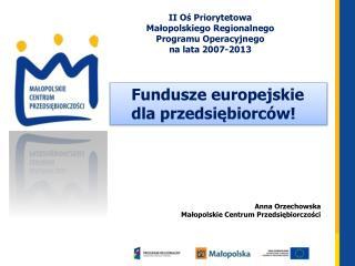 Anna Orzechowska Małopolskie Centrum Przedsiębiorczości
