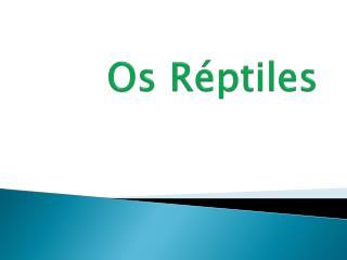 Os Réptiles