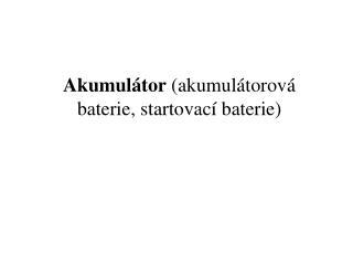 Akumulátor  (akumulátorová baterie, startovací baterie)