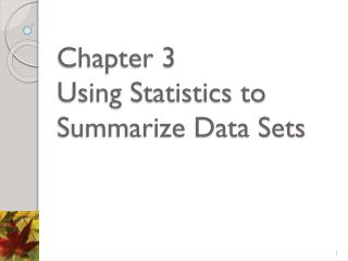 Chapter 3  Using Statistics to Summarize Data Sets