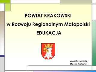 POWIAT KRAKOWSKI  w Rozwoju Regionalnym Małopolski  EDUKACJA