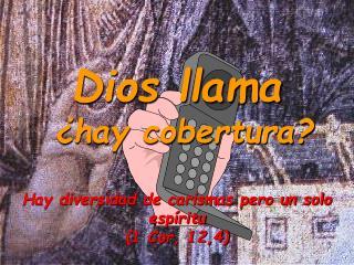 Dios llama  ¿hay cobertura? Hay diversidad de carismas pero un solo espíritu (1 Cor, 12,4)