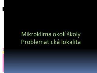 Mikroklima okol� �koly Problematick� lokalita