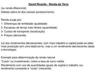David Ricardo - Renda da Terra (ou renda diferencial) Debate sobre lei dos cereais (protecionismo)
