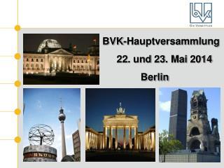 BVK-Hauptversammlung        22. und 23. Mai 2014 Berlin