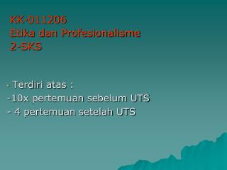 Terdiri atas : - 1 0 x  pertemuan  sebelum UTS - 4 pertemuan setelah UTS