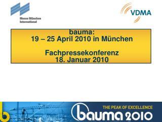 bauma:  19 –  25 April 2010  in München Fachpressekonferenz  18. Januar 2010
