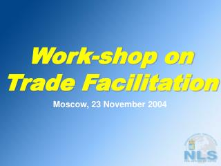 Work-shop on Trade Facilitation