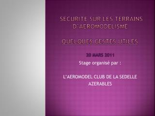 Sécurité sur les  terrains d'aéromodélisme Quelques gestes utiles 20 mars 2011
