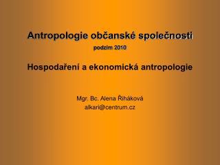 Antropologie občanské společnosti podzim 2010 Hospodaření a ekonomická antropologie