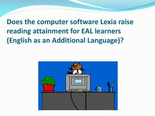 Does the computer software Lexia raise reading attainment for EAL learners  English as an Additional Language