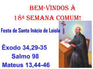 BEM-VINDOS À 18ª  semana COMUM! Festa de  Santo Inácio de Loiola