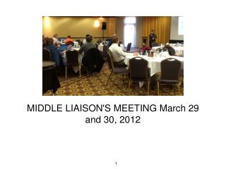 MIDDLE LIAISON'S MEETING March 29  and 30, 2012