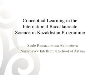 Conceptual Learning in the  International Baccalaureate Science in Kazakhstan  Programme