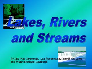 Lakes, Rivers  and Streams