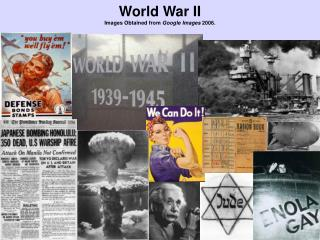 World War II Images Obtained from  Google Images  2006.