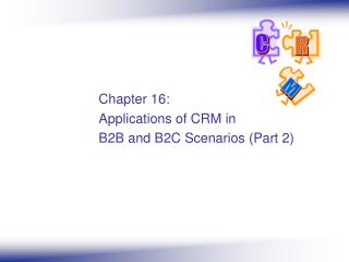 Chapter 16: Applications of CRM in  B2B and B2C Scenarios (Part 2)