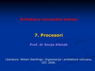 Arhitektura ra ? unarskih sistema 7 .  Procesori Prof. dr Sonja Klenak