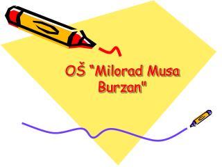 "O Š  "" Milorad Musa Burzan """
