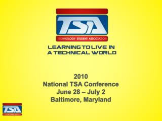 2010 National TSA Conference June 28 – July 2 Baltimore, Maryland