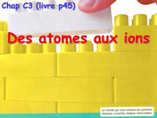 Chap C3 (livre p45) Des atomes aux ions