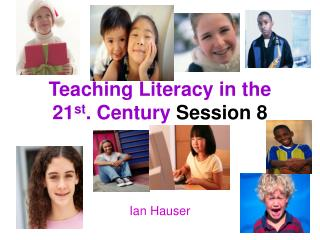 Teaching Literacy in the 21 st . Century  Session 8