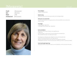 [ Margareta ] Profil    [Pensionär] Kön    [Kvinna] Ålder      [70]
