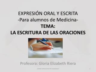 EXPRESIÓN ORAL Y ESCRITA -Para alumnos de Medicina- TEMA:  LA ESCRITURA DE LAS ORACIONES
