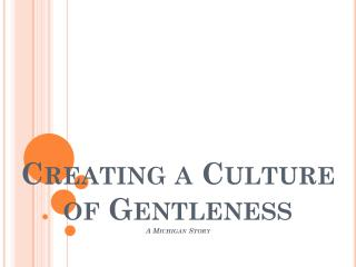 Creating a Culture of Gentleness A Michigan Story